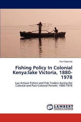 Fishing Policy in Colonial Kenya: Lake Victoria, 1880-1978