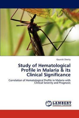Study of Hematological Profile in Malaria & Its Clinical Significance