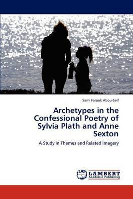 Archetypes in the Confessional Poetry of Sylvia Plath and Anne Sexton