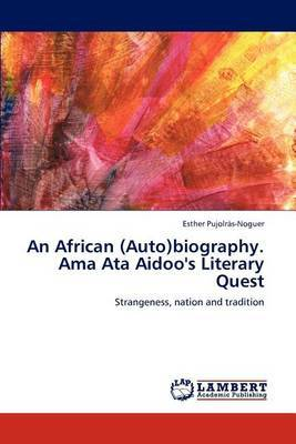 An African (Auto)Biography. Ama Ata Aidoo's Literary Quest