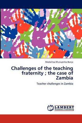 Challenges of the Teaching Fraternity; The Case of Zambia