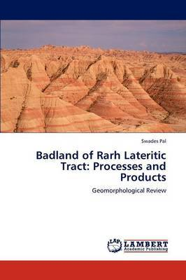 Badland of Rarh Lateritic Tract: Processes and Products