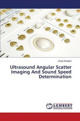 Ultrasound Angular Scatter Imaging and Sound Speed Determination