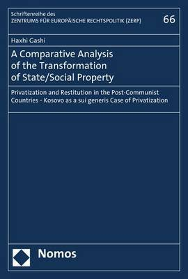 A Comparative Analysis of the Transformation of State/Social Policy: Privatization and Restitution in the Post-Communist Countries - Kosovo as a Sui Generis Case of Privatization