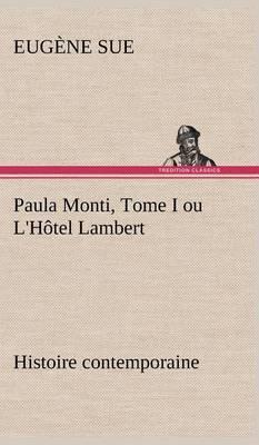 Paula Monti, Tome I Ou L'Hotel Lambert - Histoire Contemporaine