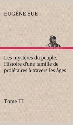 Les Mysteres Du Peuple, Tome III Histoire D'Une Famille de Proletaires a Travers Les Ages