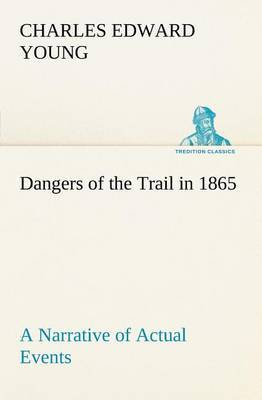 Dangers of the Trail in 1865 a Narrative of Actual Events