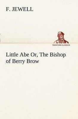 Little Abe Or, the Bishop of Berry Brow