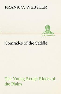 Comrades of the Saddle the Young Rough Riders of the Plains