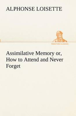 Assimilative Memory Or, How to Attend and Never Forget
