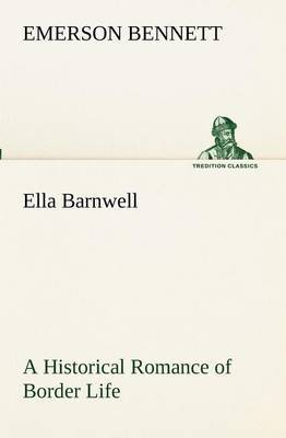 Ella Barnwell a Historical Romance of Border Life