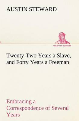 Twenty-Two Years a Slave, and Forty Years a Freeman Embracing a Correspondence of Several Years, While President of Wilberforce Colony, London, Canada West