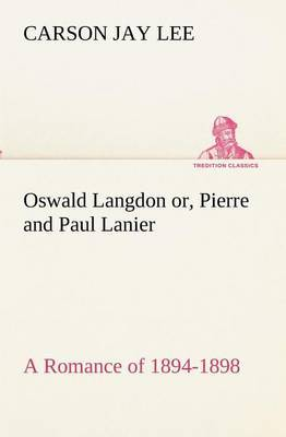 Oswald Langdon Or, Pierre and Paul Lanier. a Romance of 1894-1898