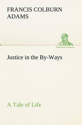 Justice in the By-Ways, a Tale of Life