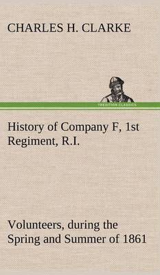 History of Company F, 1st Regiment, R.I. Volunteers, During the Spring and Summer of 1861