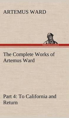 The Complete Works of Artemus Ward - Part 4: To California and Return