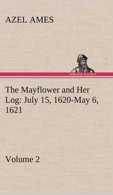 The Mayflower and Her Log July 15, 1620-May 6, 1621 - Volume 2