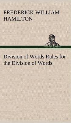Division of Words Rules for the Division of Words at the Ends of Lines, with Remarks on Spelling, Syllabication and Pronunciation