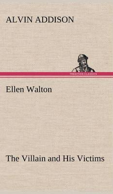 Ellen Walton the Villain and His Victims