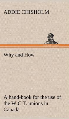 Why and How: A Hand-Book for the Use of the W.C.T. Unions in Canada