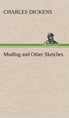 Mudfog and Other Sketches