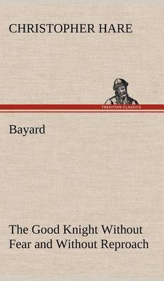 Bayard: The Good Knight Without Fear and Without Reproach