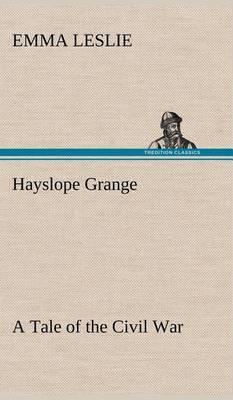 Hayslope Grange a Tale of the Civil War