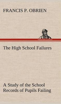 The High School Failures a Study of the School Records of Pupils Failing in Academic or Commercial High School Subjects