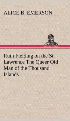 Ruth Fielding on the St. Lawrence the Queer Old Man of the Thousand Islands