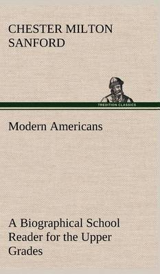 Modern Americans a Biographical School Reader for the Upper Grades