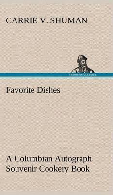 Favorite Dishes: A Columbian Autograph Souvenir Cookery Book