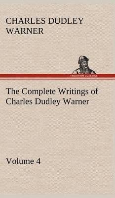 The Complete Writings of Charles Dudley Warner - Volume 4