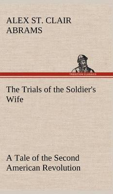 The Trials of the Soldier's Wife a Tale of the Second American Revolution
