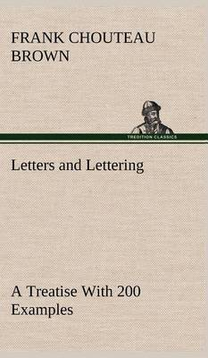 Letters and Lettering a Treatise with 200 Examples