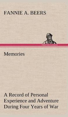Memories a Record of Personal Experience and Adventure During Four Years of War