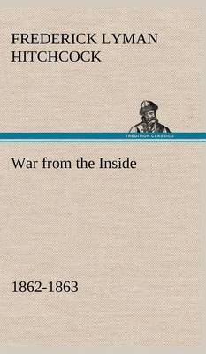 War from the Inside the Story of the 132nd Regiment Pennsylvania Volunteer Infantry in the War for the Suppression of the Rebellion, 1862-1863