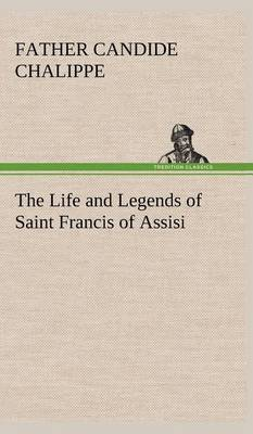The Life and Legends of Saint Francis of Assisi