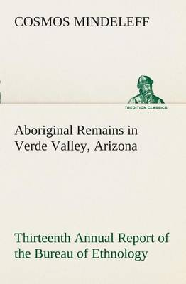 Aboriginal Remains in Verde Valley, Arizona Thirteenth Annual Report of the Bureau of Ethnology to the Secretary of the Smithsonian Institution, 1891-92, Government Printing Office, Washington, 1896, Pages 179-262