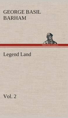 Legend Land, Volume 2 Being a Collection of Some of the Old Tales Told in Those Western Parts of Britain Served by the Great Western Railway