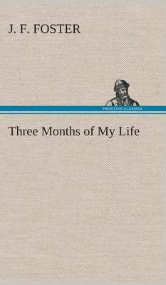 Three Months of My Life