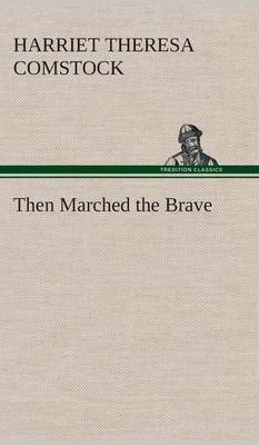 Then Marched the Brave