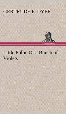 Little Pollie or a Bunch of Violets