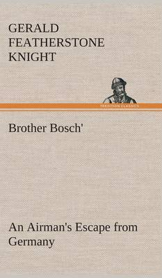Brother Bosch', an Airman's Escape from Germany