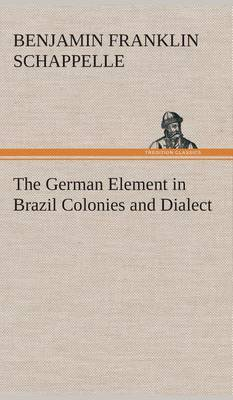 The German Element in Brazil Colonies and Dialect