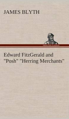 Edward Fitzgerald and  Posh   Herring Merchants