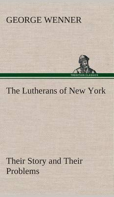 The Lutherans of New York Their Story and Their Problems