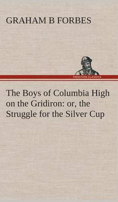 The Boys of Columbia High on the Gridiron: Or, the Struggle for the Silver Cup