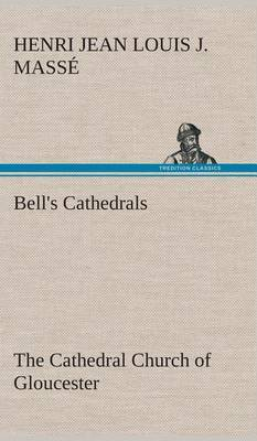 Bell's Cathedrals: The Cathedral Church of Gloucester [2nd Ed.] a Description of Its Fabric and a Brief History of the Espicopal See