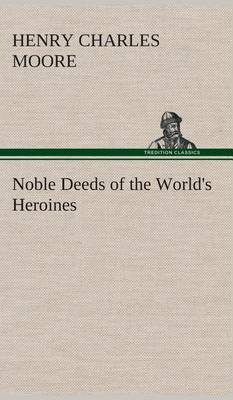 Noble Deeds of the World's Heroines