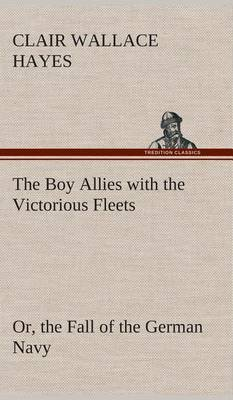 The Boy Allies with the Victorious Fleets Or, the Fall of the German Navy